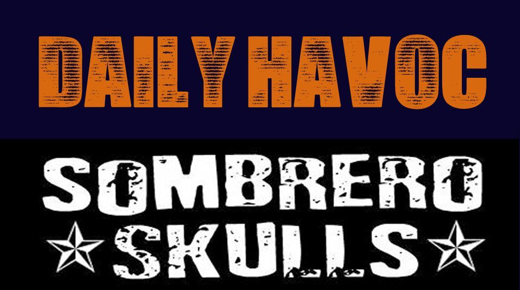 Daily Havoc+Sombrero Skulls